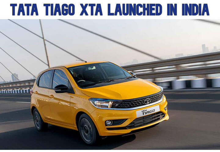 Tata Tiago XTA Price Starts From Rs 5.99 Lakh – Check All Details